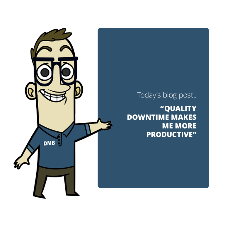 Quality Downtime Makes Me More Productive Dave Musgrove